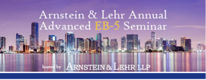 Arnstein & Lehr Annual Advanced EB-5 Seminar